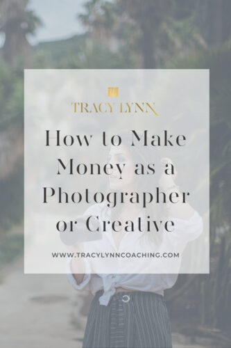 How to make money as a photographer or creative in business. See more at tracylynncoaching.com
