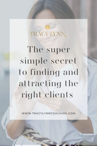 The Super Simple Secret to Finding and Attracting Clients. See more at tracylynncoaching.com